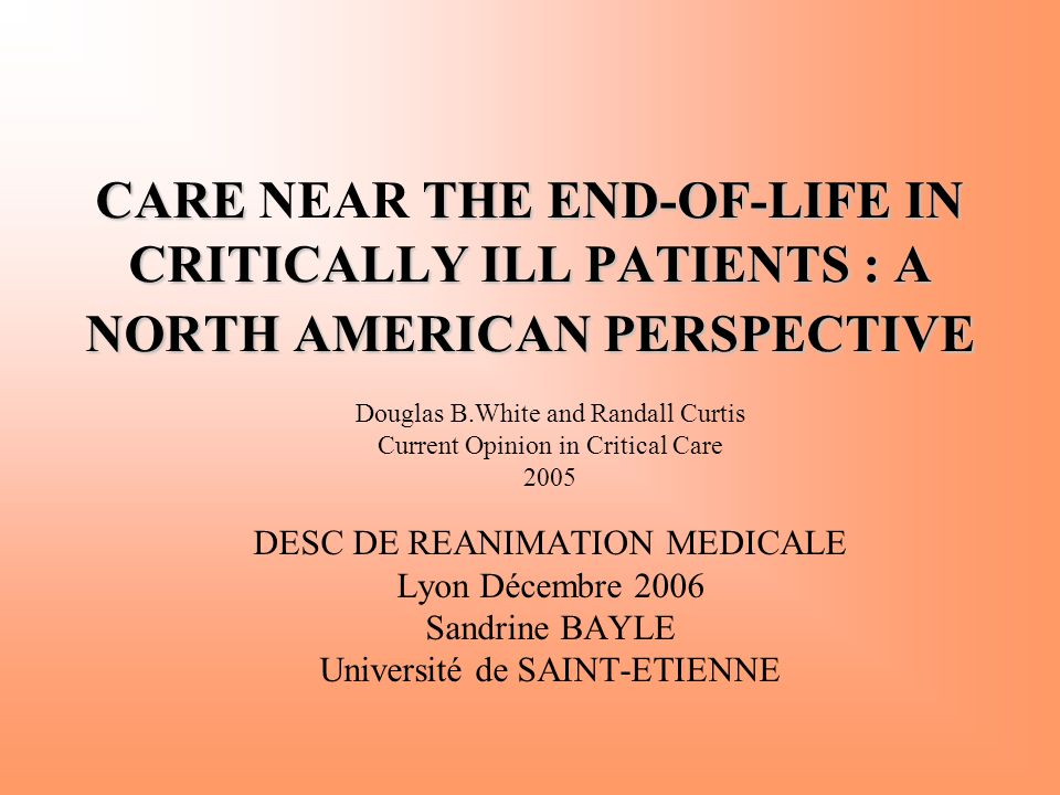 CARE NEAR THE END-OF-LIFE IN CRITICALLY ILL PATIENTS : A NORTH AMERICAN PERSPECTIVE