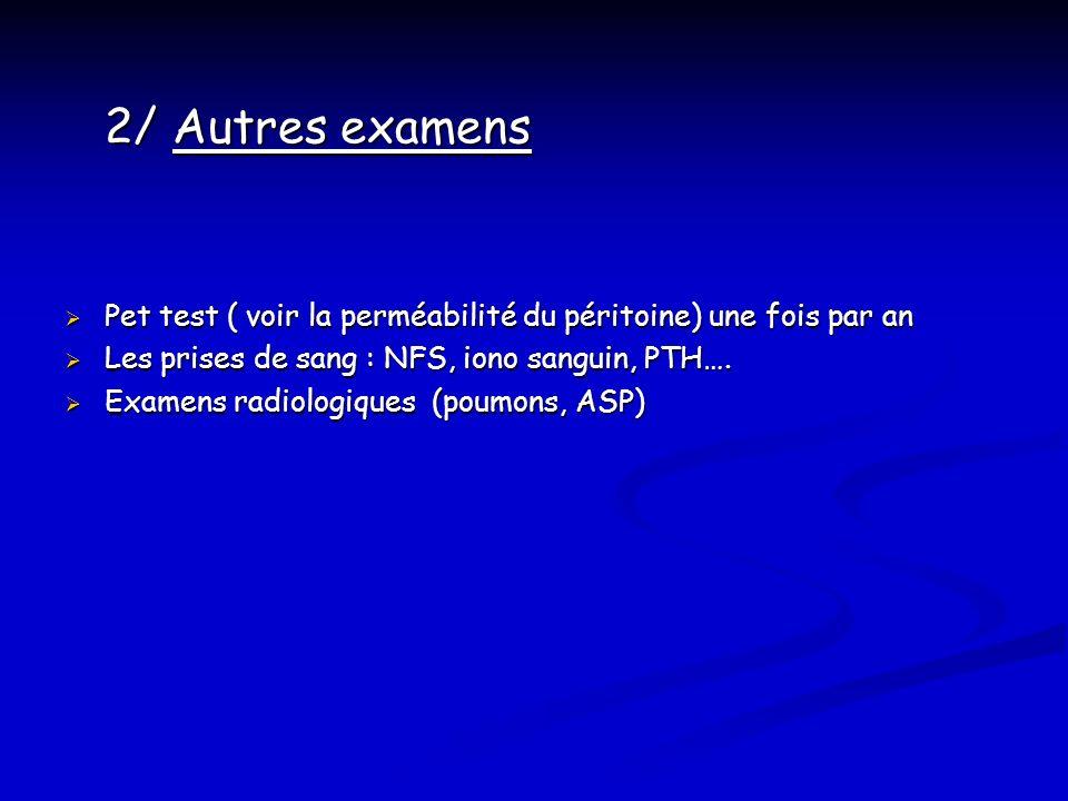 2/ Autres examens Pet test ( voir la perméabilité du péritoine) une fois par an. Les prises de sang : NFS, iono sanguin, PTH….