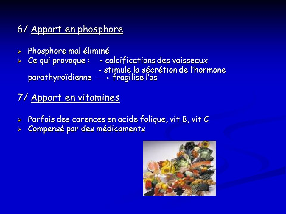 6/ Apport en phosphore 7/ Apport en vitamines Phosphore mal éliminé