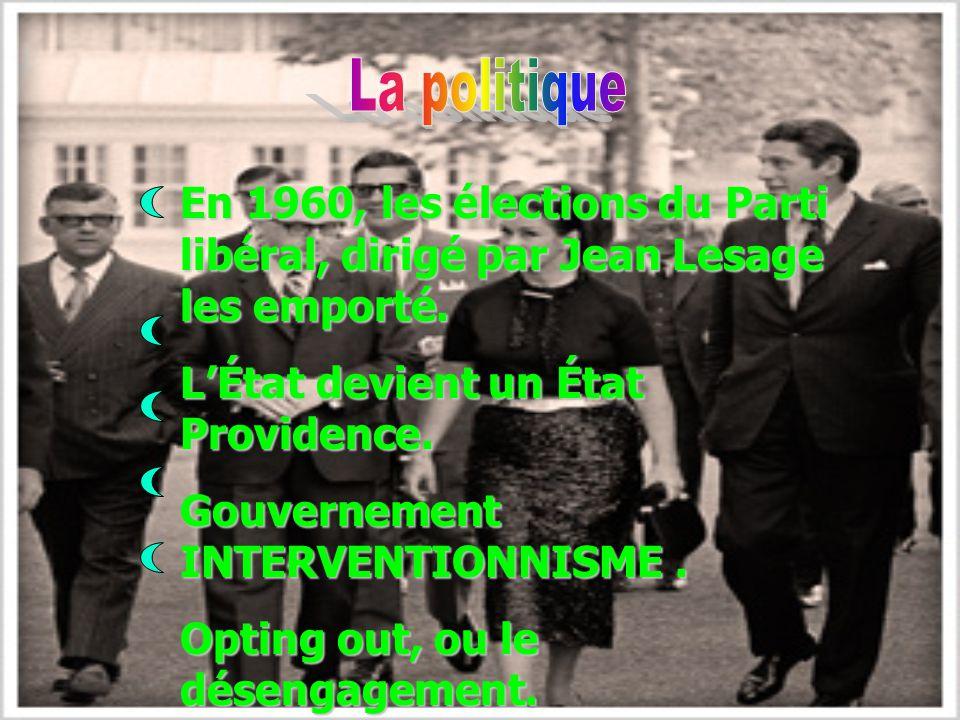 La politique En 1960, les élections du Parti libéral, dirigé par Jean Lesage les emporté. L'État devient un État Providence.
