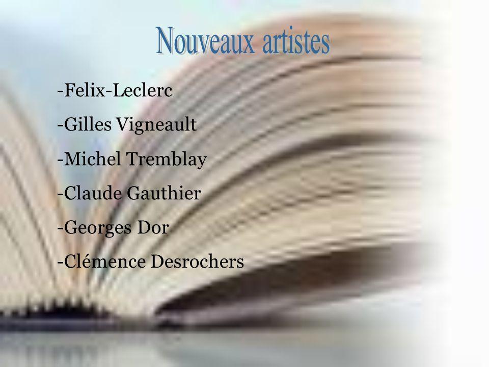 Nouveaux artistes Felix-Leclerc Gilles Vigneault Michel Tremblay