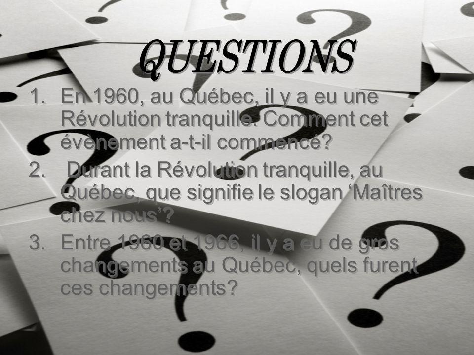 QUESTIONS En 1960, au Québec, il y a eu une Révolution tranquille. Comment cet évènement a-t-il commencé