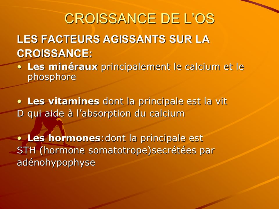CROISSANCE DE L'OS LES FACTEURS AGISSANTS SUR LA CROISSANCE: