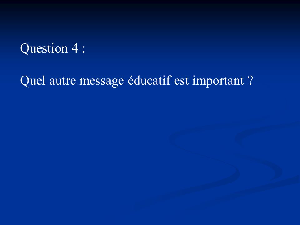 Question 4 : Quel autre message éducatif est important