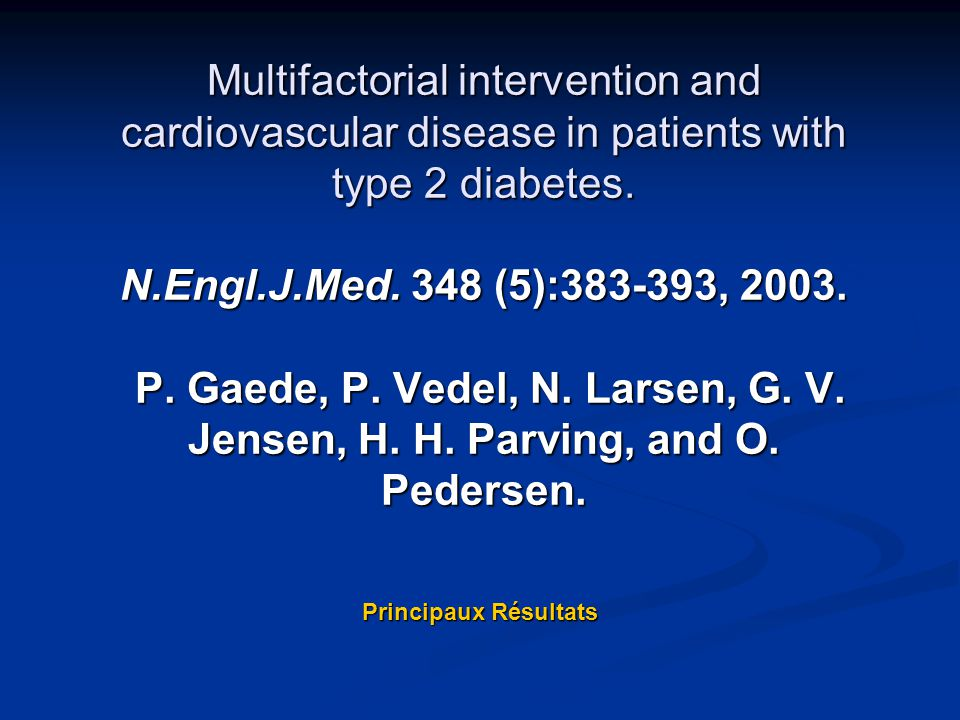 Multifactorial intervention and cardiovascular disease in patients with type 2 diabetes. N.Engl.J.Med. 348 (5):383-393, 2003. P. Gaede, P. Vedel, N. Larsen, G. V. Jensen, H. H. Parving, and O. Pedersen.