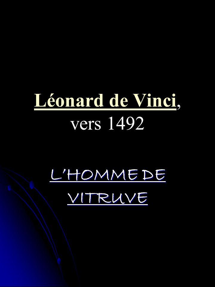 Léonard de Vinci, vers 1492 L'HOMME DE VITRUVE