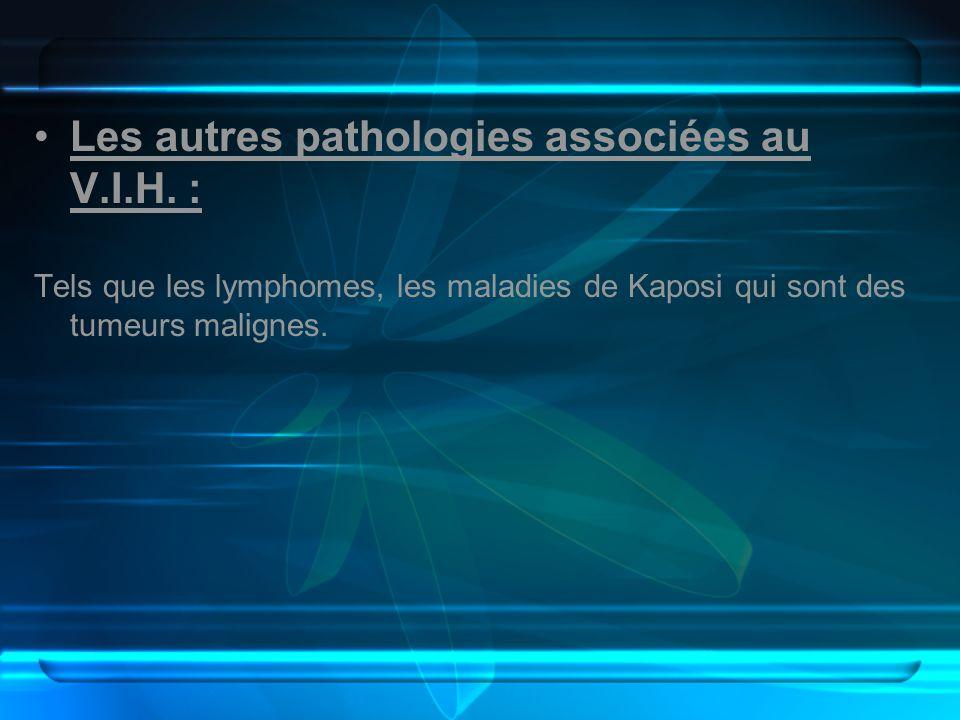 Les autres pathologies associées au V.I.H. :