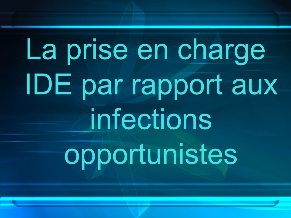 La prise en charge IDE par rapport aux infections opportunistes