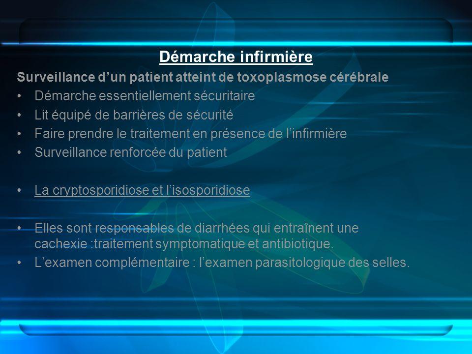 Démarche infirmièreSurveillance d'un patient atteint de toxoplasmose cérébrale. Démarche essentiellement sécuritaire.