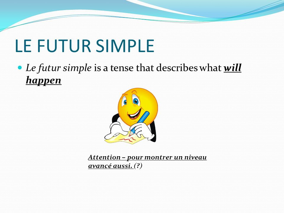 LE FUTUR SIMPLE Le futur simple is a tense that describes what will happen.