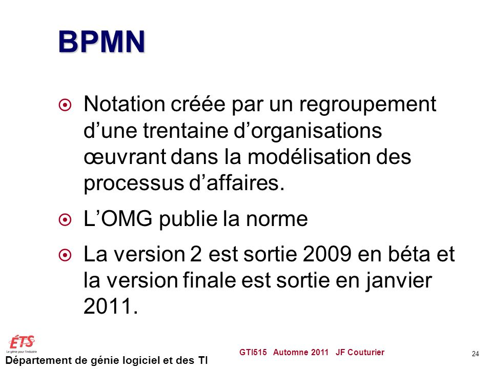 BPMN Notation créée par un regroupement d'une trentaine d'organisations œuvrant dans la modélisation des processus d'affaires.