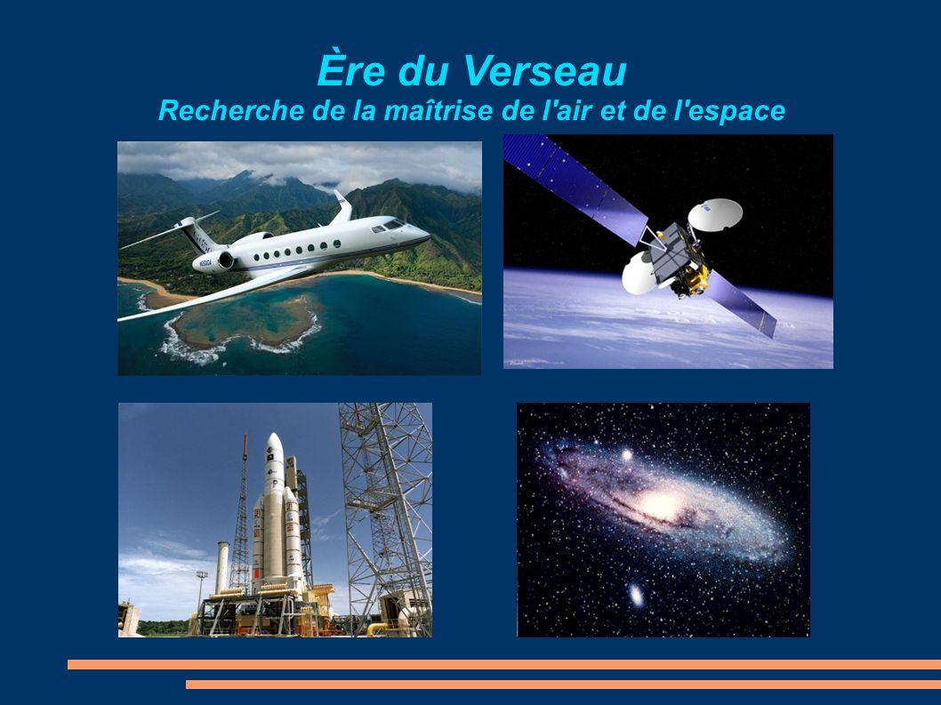 Ère du Verseau Recherche de la maîtrise de l air et de l espace