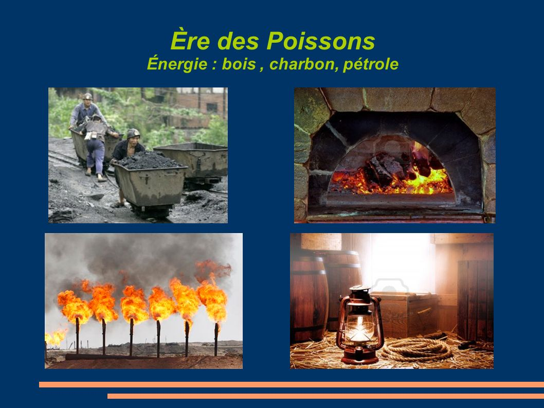 Ère des Poissons Énergie : bois , charbon, pétrole