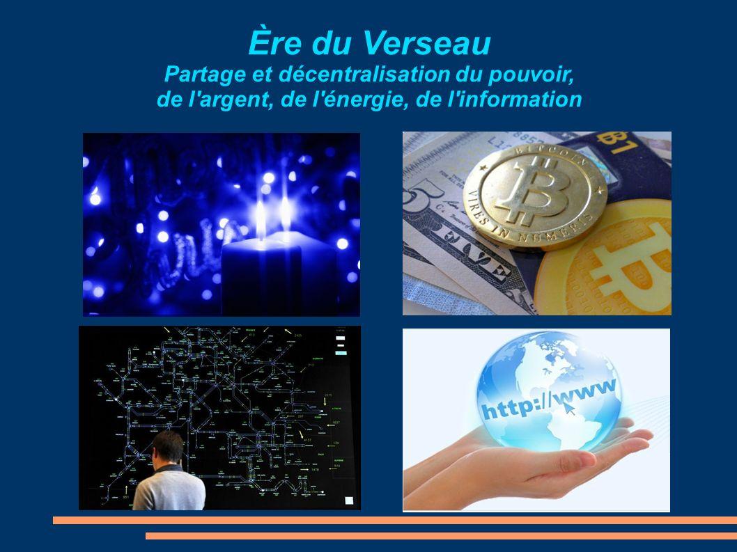 Ère du Verseau Partage et décentralisation du pouvoir, de l argent, de l énergie, de l information