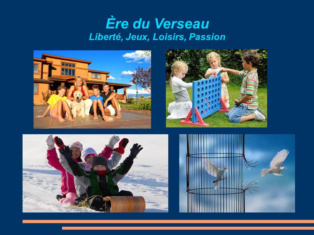 Ère du Verseau Liberté, Jeux, Loisirs, Passion