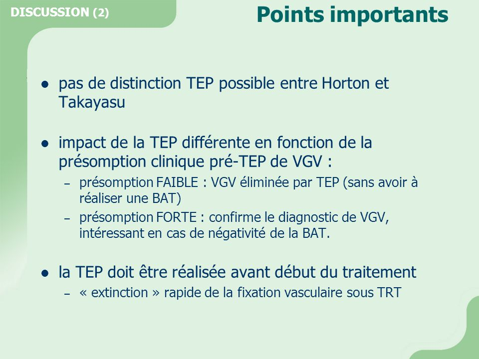 DISCUSSION (2) Points importants. pas de distinction TEP possible entre Horton et Takayasu.