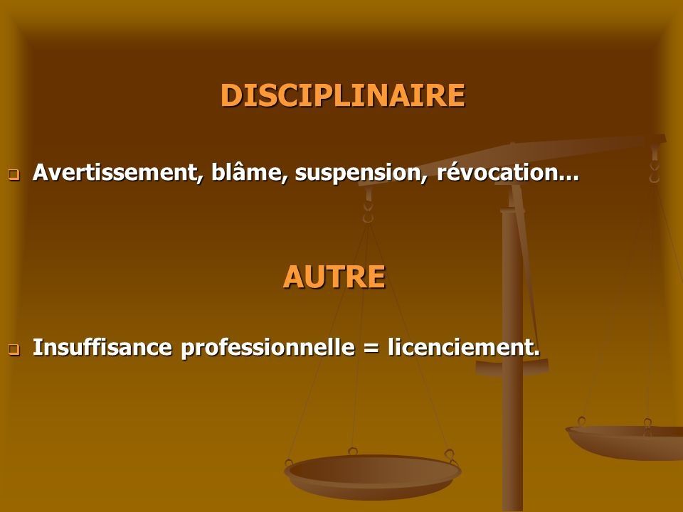 DISCIPLINAIRE Avertissement, blâme, suspension, révocation... AUTRE