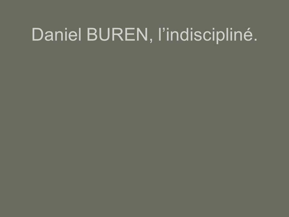 Daniel BUREN, l'indiscipliné.