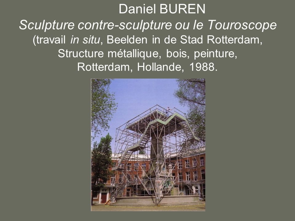 Daniel BUREN Sculpture contre-sculpture ou le Touroscope (travail in situ, Beelden in de Stad Rotterdam, Structure métallique, bois, peinture, Rotterdam, Hollande, 1988.