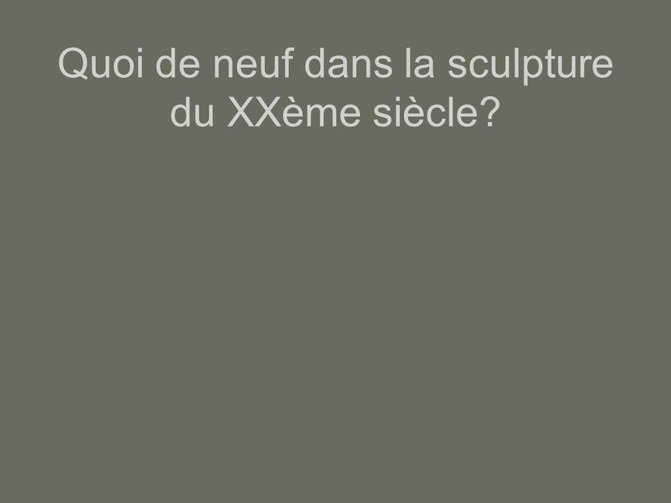 Quoi de neuf dans la sculpture du XXème siècle
