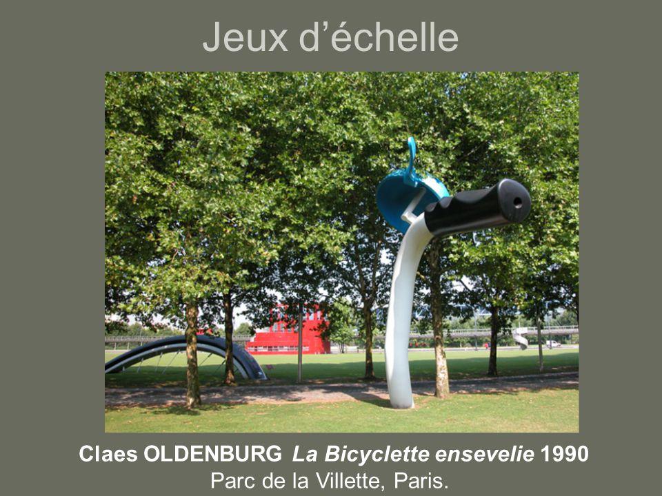 Jeux d'échelle Claes OLDENBURG La Bicyclette ensevelie 1990