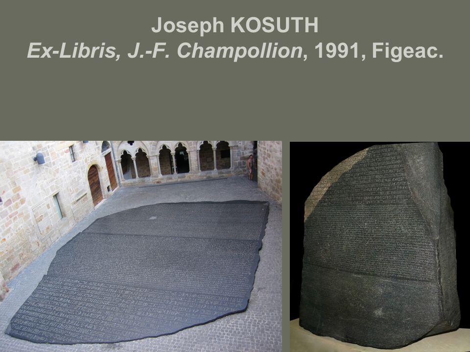 Joseph KOSUTH Ex-Libris, J.-F. Champollion, 1991, Figeac.