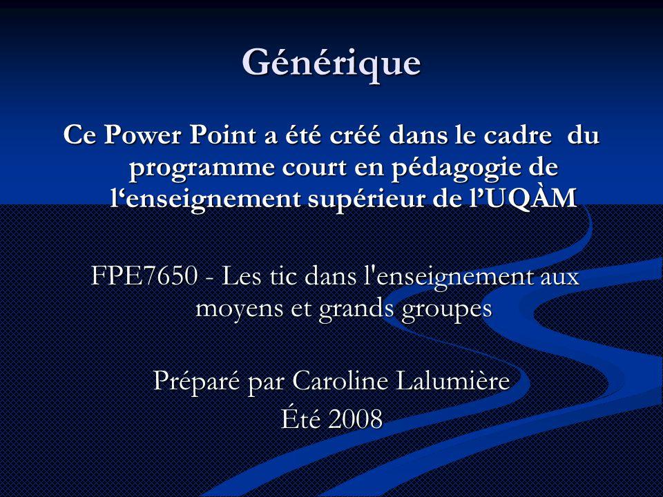 Générique Ce Power Point a été créé dans le cadre du programme court en pédagogie de l'enseignement supérieur de l'UQÀM.