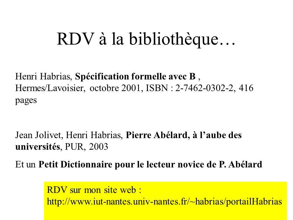 RDV à la bibliothèque… Henri Habrias, Spécification formelle avec B , Hermes/Lavoisier, octobre 2001, ISBN : 2-7462-0302-2, 416 pages.