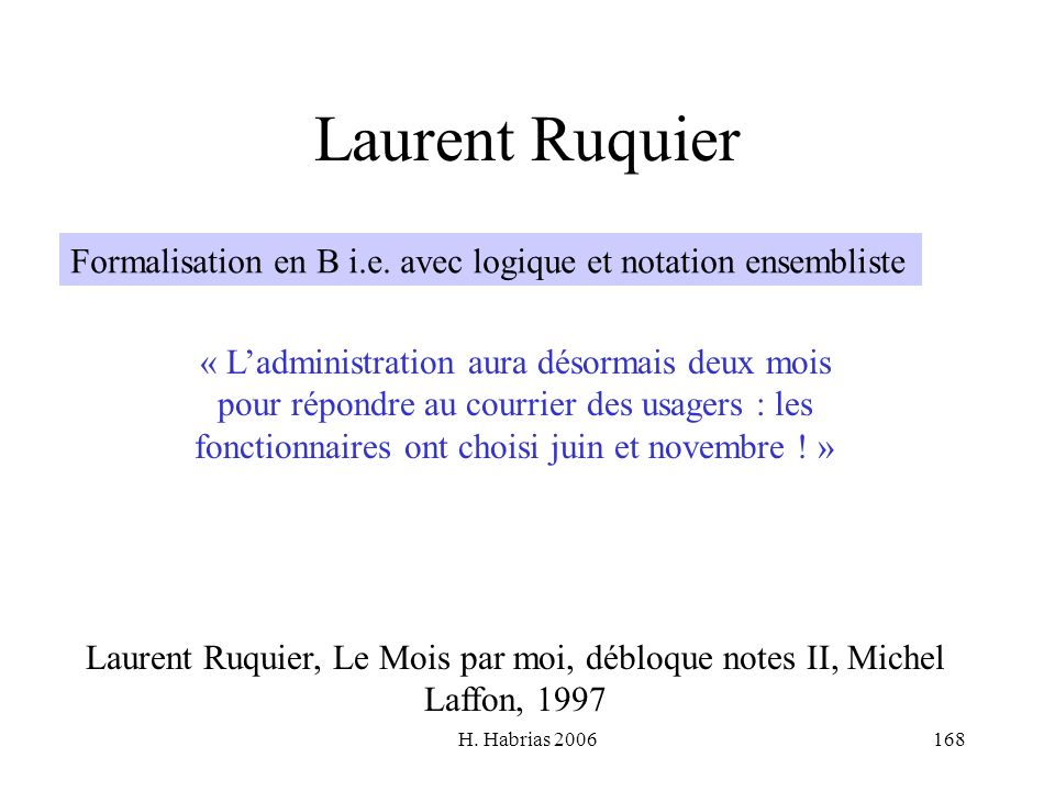 Laurent RuquierFormalisation en B i.e. avec logique et notation ensembliste. « L'administration aura désormais deux mois.