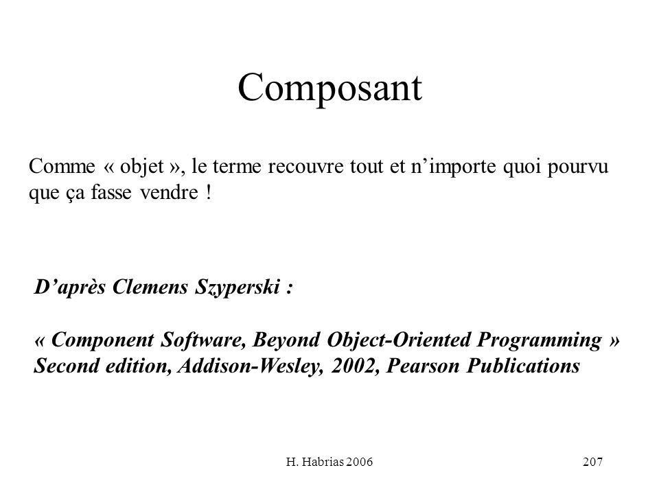 ComposantComme « objet », le terme recouvre tout et n'importe quoi pourvu. que ça fasse vendre ! D'après Clemens Szyperski :