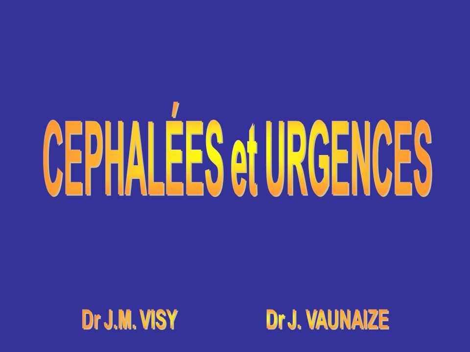 CEPHALÉES et URGENCES Dr J.M. VISY Dr J. VAUNAIZE