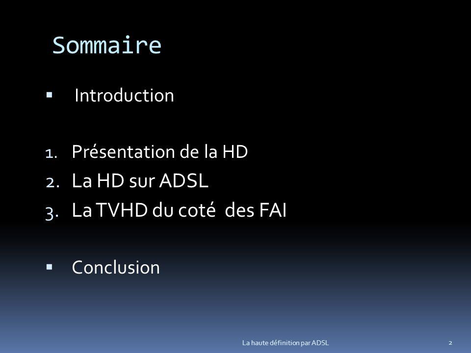 Sommaire La HD sur ADSL i La TVHD du coté des FAI Introduction