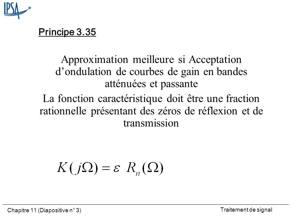 Principe 3.35 Approximation meilleure si Acceptation d'ondulation de courbes de gain en bandes atténuées et passante.