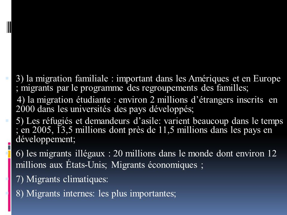 3) la migration familiale : important dans les Amériques et en Europe ; migrants par le programme des regroupements des familles;