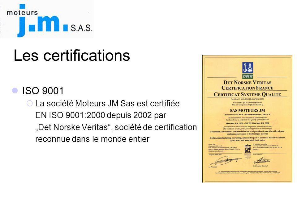 Les certifications ISO 9001 La société Moteurs JM Sas est certifiée