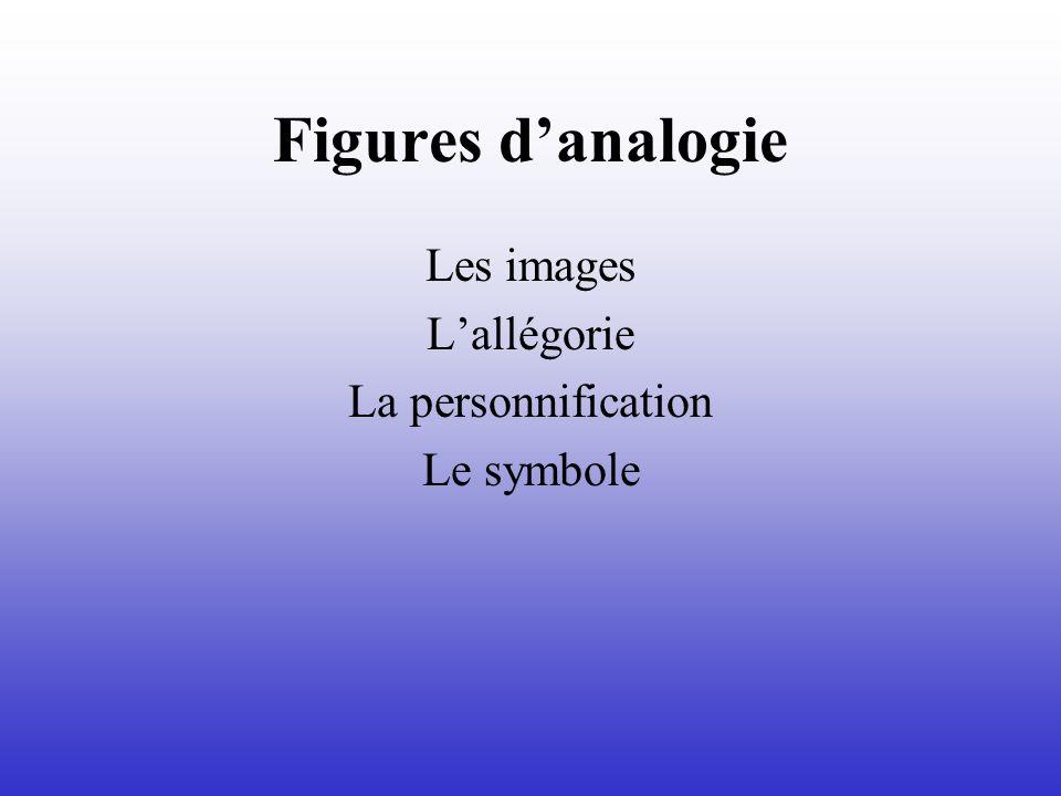 Figures d'analogie Les images L'allégorie La personnification