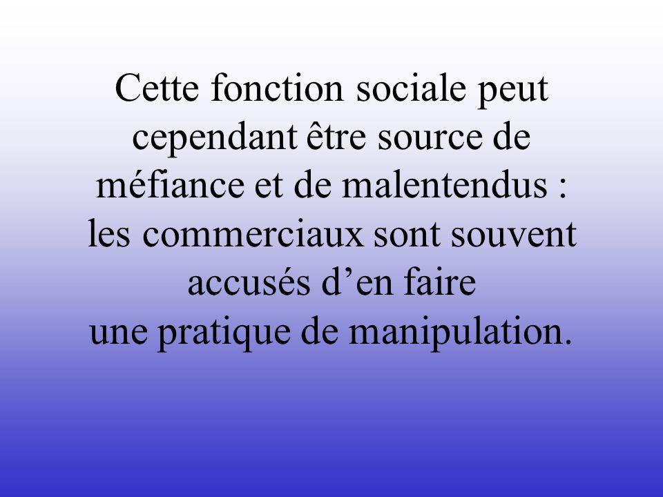 Cette fonction sociale peut cependant être source de méfiance et de malentendus : les commerciaux sont souvent accusés d'en faire une pratique de manipulation.