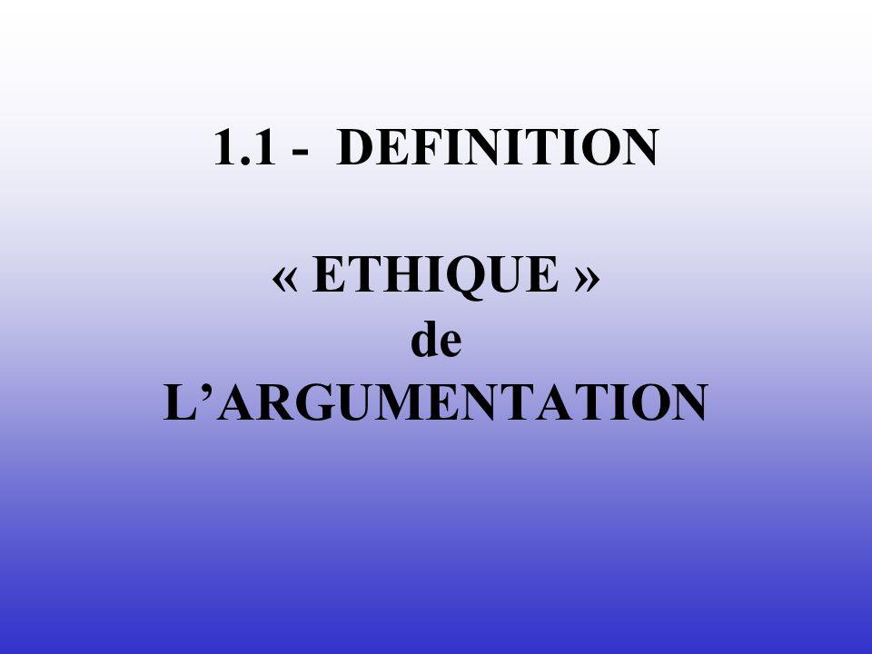 1.1 - DEFINITION « ETHIQUE » de L'ARGUMENTATION