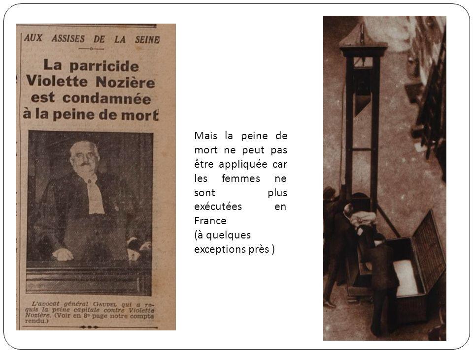 Mais la peine de mort ne peut pas être appliquée car les femmes ne sont plus exécutées en France