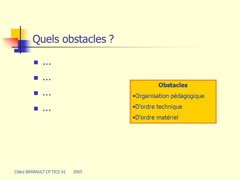 Quels obstacles … Obstacles Organisation pédagogique