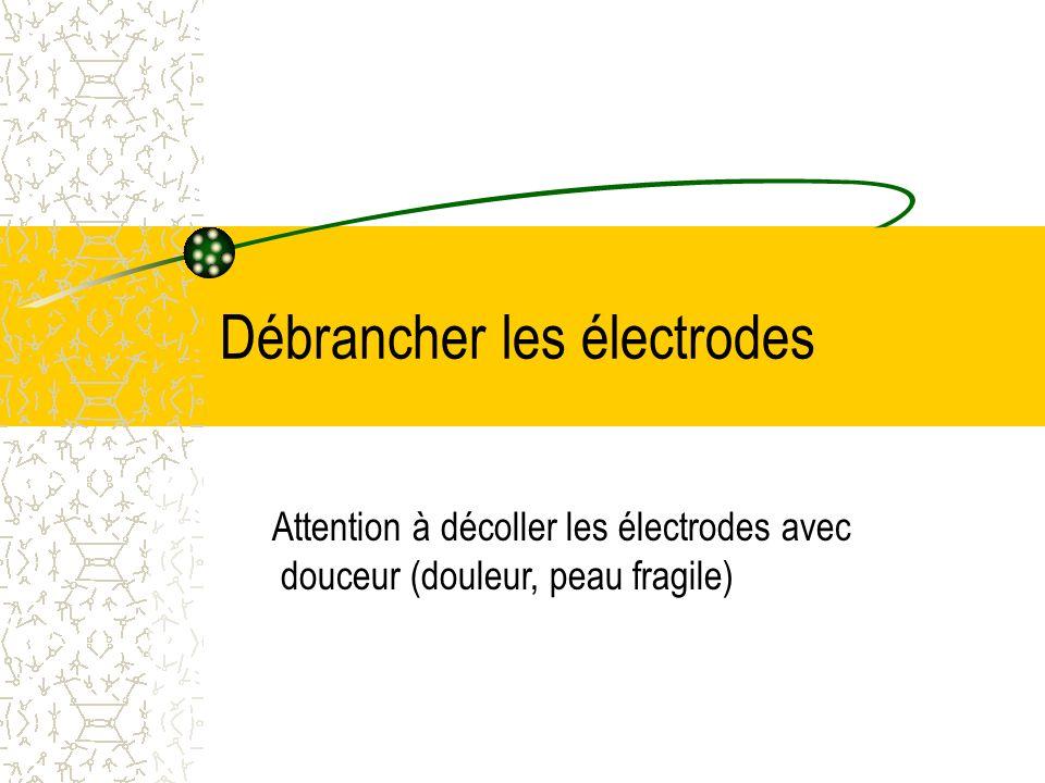 Débrancher les électrodes
