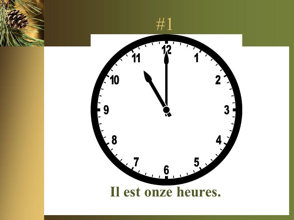 #1 Il est onze heures.