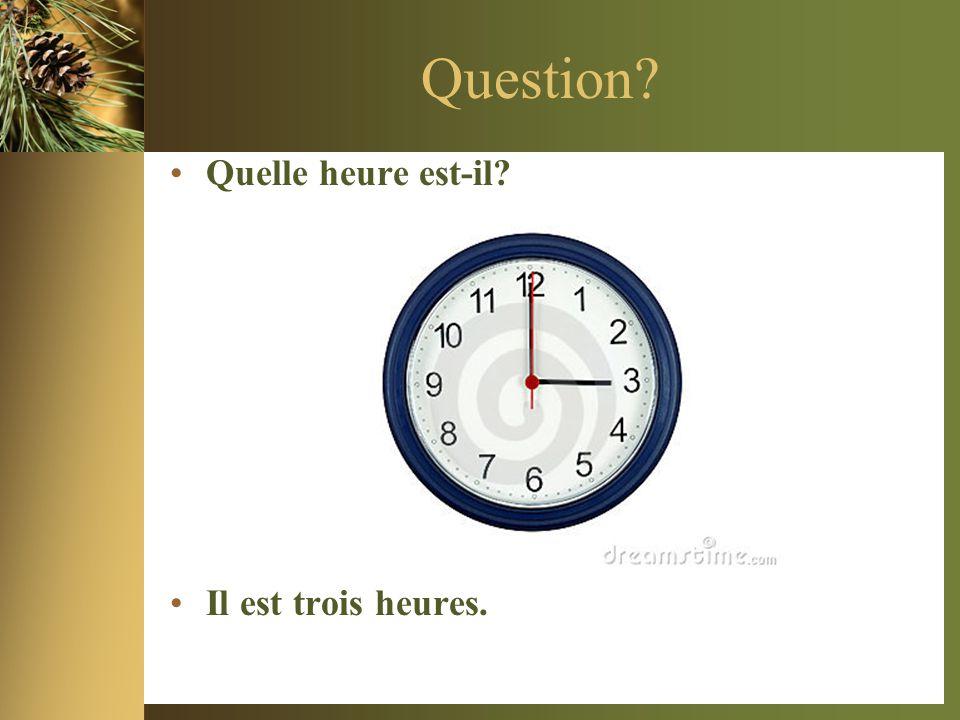 Question Quelle heure est-il Il est trois heures.