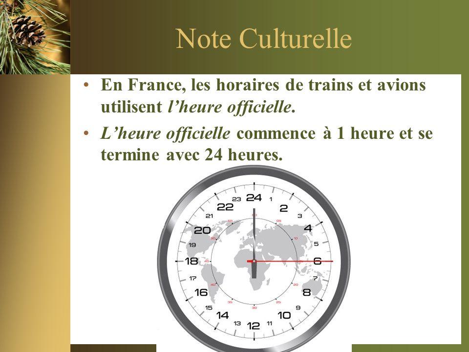 Note Culturelle En France, les horaires de trains et avions utilisent l'heure officielle.