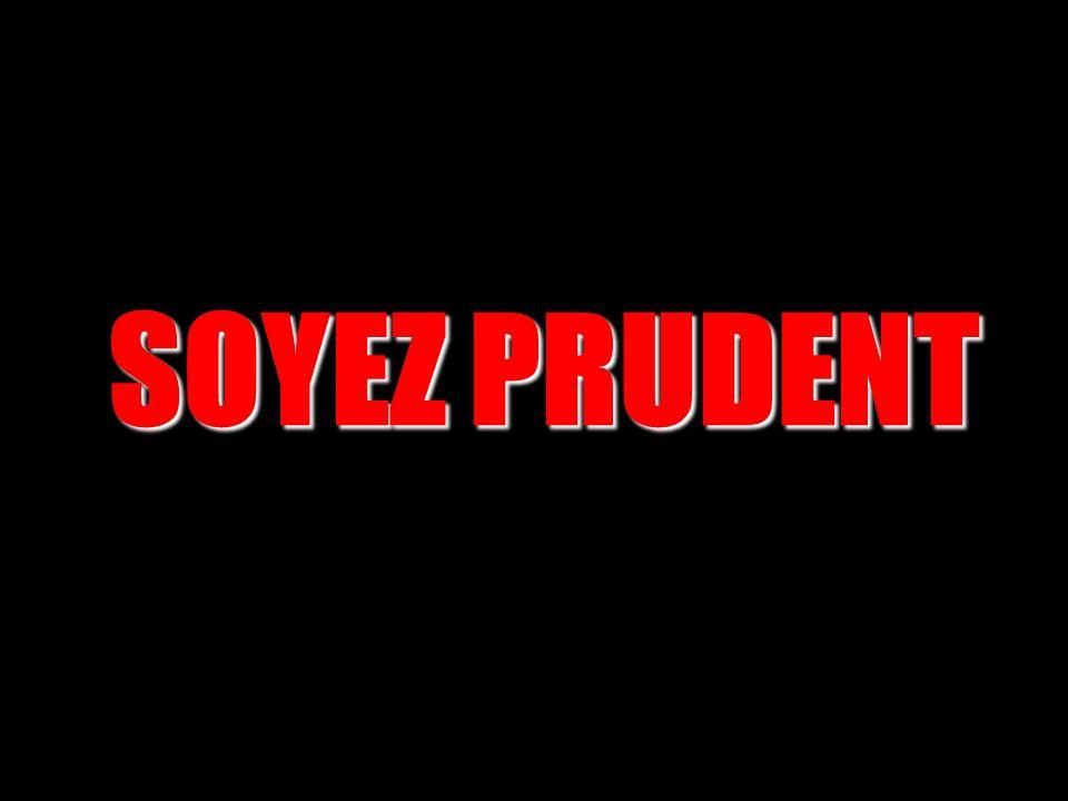 SOYEZ PRUDENT