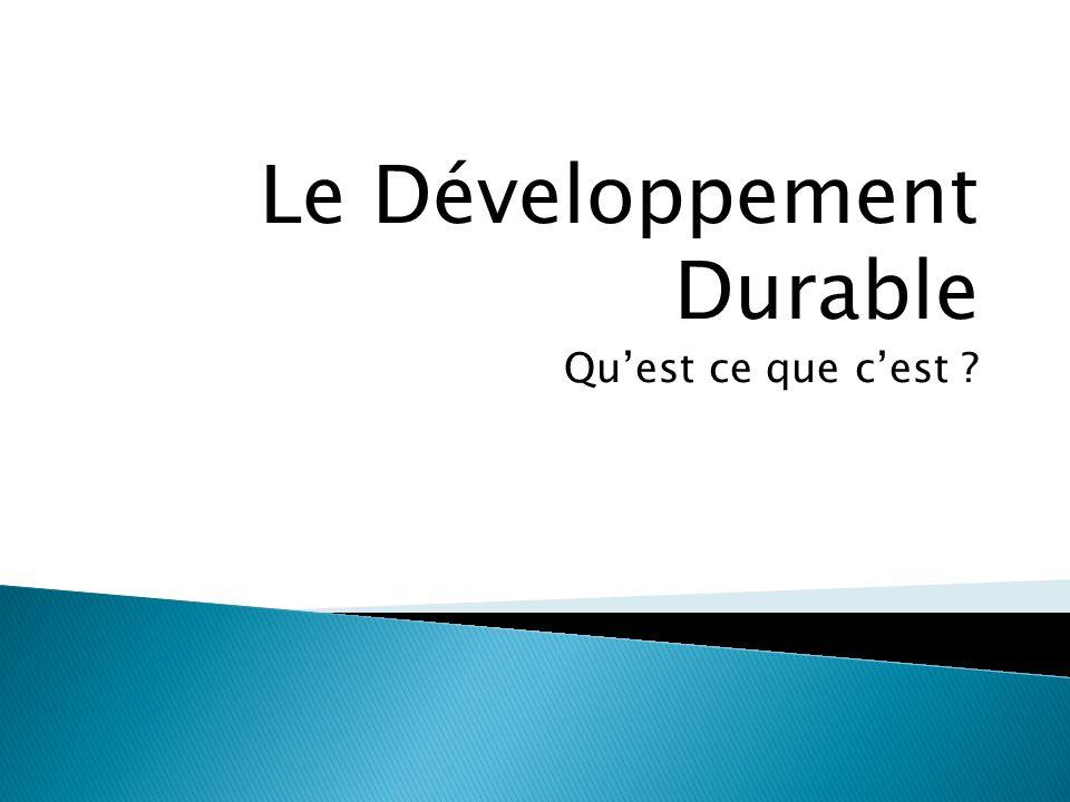 Le Développement Durable Qu'est ce que c'est