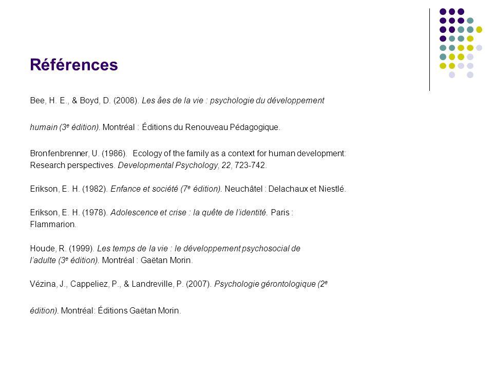 Références Bee, H. E., & Boyd, D. (2008). Les âes de la vie : psychologie du développement.