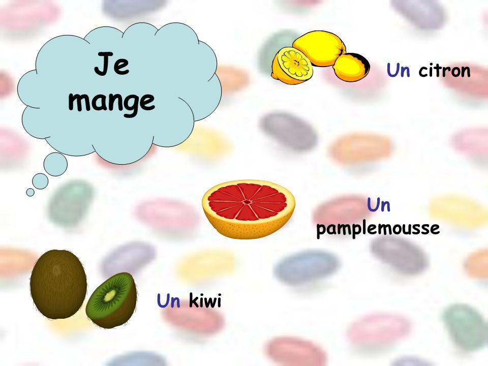 Je mange Un citron Un pamplemousse Un kiwi