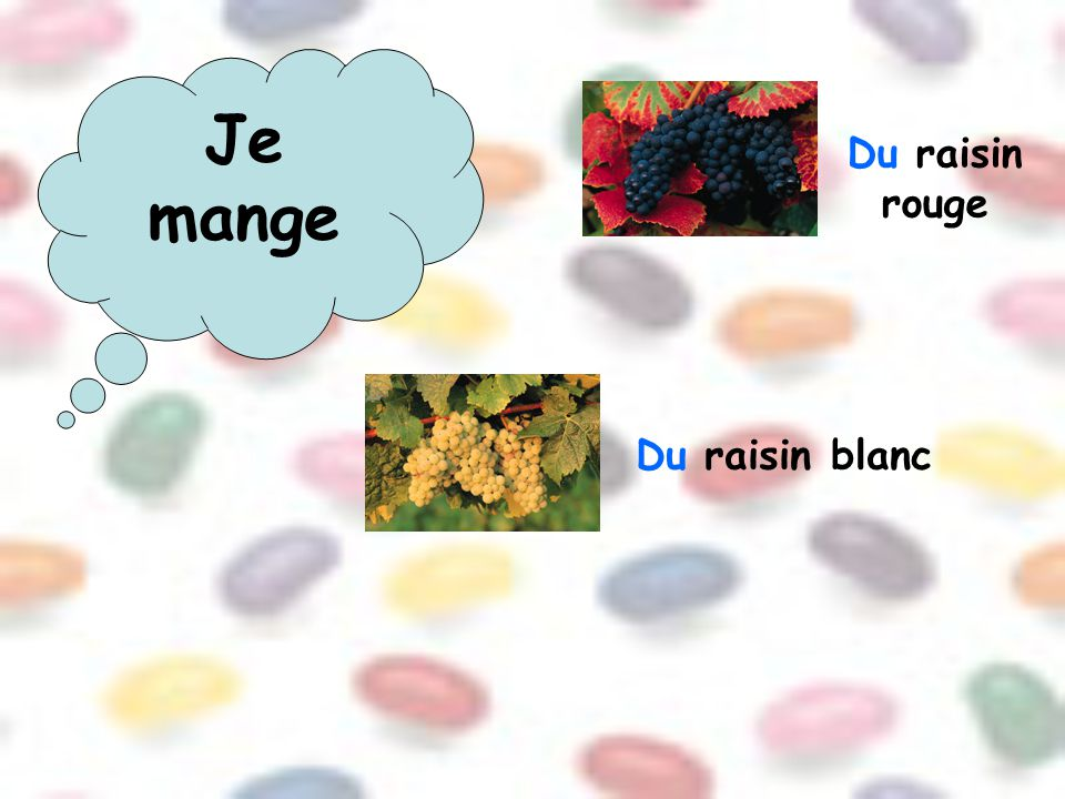 Je mange Du raisin rouge Du raisin blanc