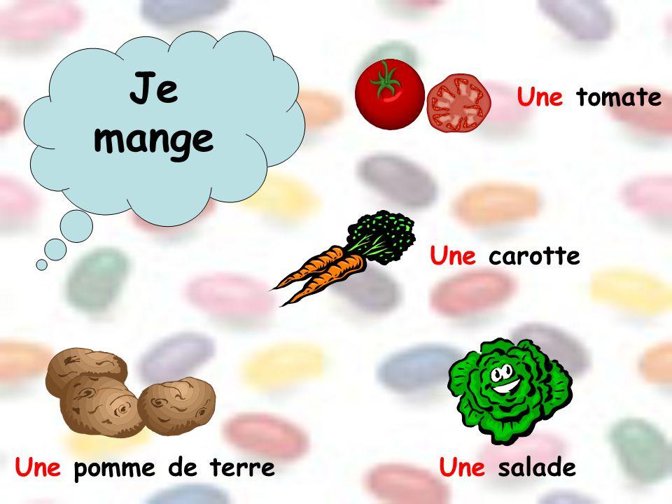Je mange Une tomate Une carotte Une pomme de terre Une salade